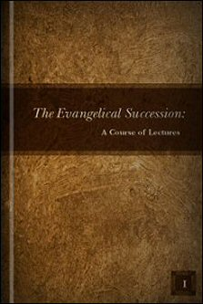 The Evangelical Succession: A Course of Lectures, vol. 1