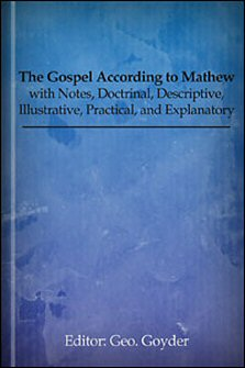 The Gospel According to Mathew: with Notes, Doctrinal, Descriptive, Illustrative, Practical, and Explanatory