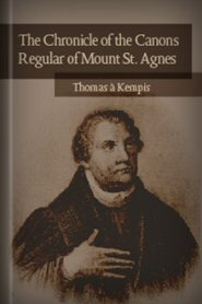 The Chronicle of the Canons Regular of Mount St. Agnes