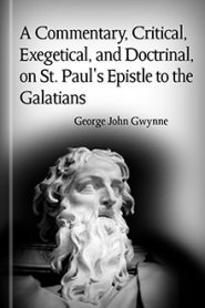 A Commentary, Critical, Exegetical, and Doctrinal, on St. Paul's Epistle to the Galatians