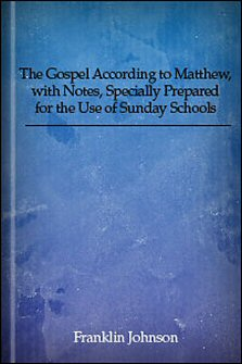 The Gospel According to Matthew, with Notes, Specially Prepared for the Use of Sunday Schools