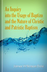 An Inquiry Into the Usage of Baptizo and the Nature of Christic and Patristic Baptism