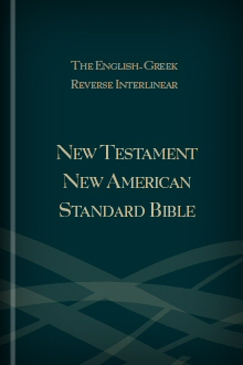 The English-Greek Reverse Interlinear New Testament New American Standard Bible