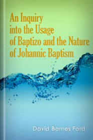 An Inquiry Into the Usage of Baptizo and the Nature of Johannic Baptism