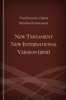 The English-Greek Reverse Interlinear New Testament New International Version (2011)