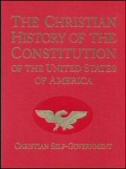 The Christian History of the Constitution of the United States of America: Christian Self-Government vol. I