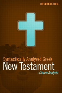 OpenText.org Syntactically Analyzed Greek New Testament: Clause Analysis