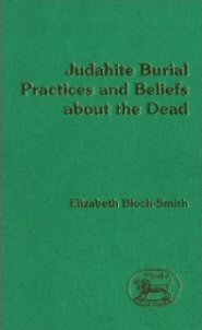 Judahite Burial Practices and Beliefs about the Dead