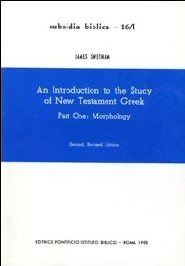 An Introduction to the Study of New Testament Greek, Part One: Morphology, Volume 1: Lessons