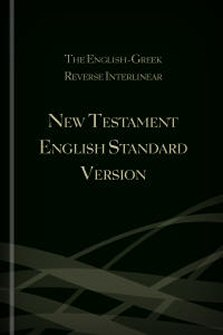 The English-Greek Reverse Interlinear New Testament English Standard Version