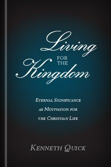 Living for the Kingdom: Eternal Significance as Motivation for the Christian Life