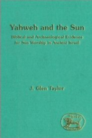 Yahweh and the Sun: Biblical and Archaeological Evidence for Sun Worship in Ancient Israel