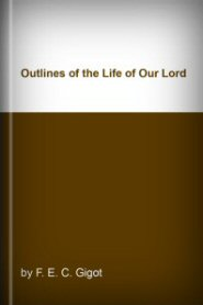 Outlines of the Life of Our Lord