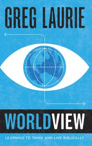 Worldview: Learning to Think and Live Biblically