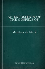 An Exposition of the Gospels of Matthew and Mark