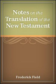 Notes on the Translation of the New Testament: Being the Otium Norvicense (Pars Tertia)