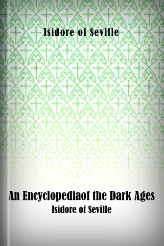 An Encyclopedia of the Dark Ages: Isidore of Seville