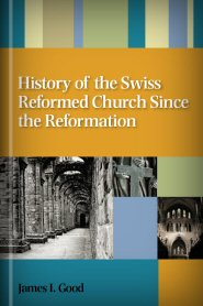 History of the Swiss Reformed Church Since the Reformation