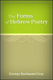 The Forms of Hebrew Poetry: Considered with Special Reference to the Criticism and Interpretation of the Old Testament