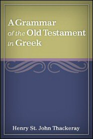 A Grammar of the Old Testament in Greek: According to the Septuagint