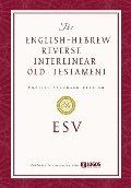 The ESV English-Hebrew Reverse Interlinear Old Testament