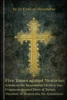 Five Tomes against Nestorius; Scholia on the Incarnation; Christ Is One; Fragments against Diodore of Tarsus, Theodore of Mopsuestia, the Synousiasts