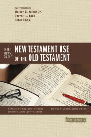 Three Views on the New Testament Use of the Old Testament (Counterpoints)