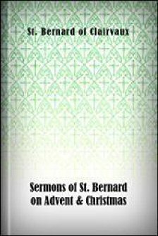 "Sermons of St. Bernard on Advent & Christmas: Including the Famous Treatise on the Incarnation Called ""Missus Est"""