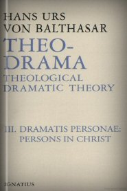 Theo-Drama, vol. III: Dramatis Personae: Persons in Christ