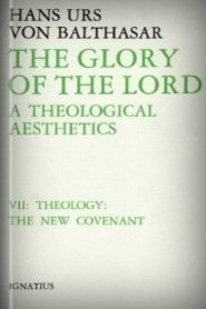 The Glory of the Lord, a Theological Aesthetics VII: Theology: The New Covenant