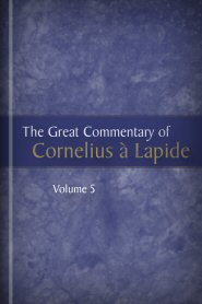 The Great Commentary of Cornelius à Lapide, vol. 5