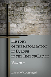 History of the Reformation in Europe in the Time of Calvin: Volume 7