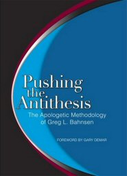 Pushing the Antithesis: The Apologetic Methodology of Greg L. Bahnsen