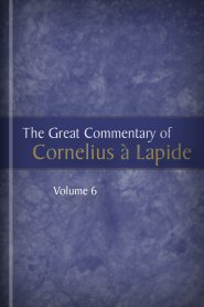 The Great Commentary of Cornelius à Lapide, vol. 6