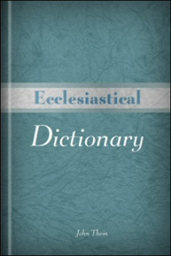 Ecclesiastical Dictionary: Containing, in Concise Form, Information upon Ecclesiastical, Biblical, Archæological, and Historical Subjects