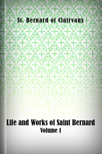 Life and Works of Saint Bernard, Volume 1