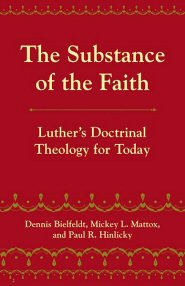 The Substance of Faith: Luther's Doctrinal Theology for Today