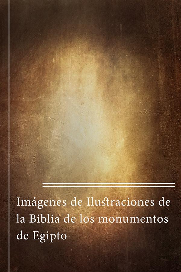 Imágenes de Ilustraciones de la Biblia de los monumentos de Egipto