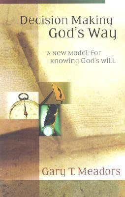 Decision Making God's Way: A New Model for Knowing God's Will
