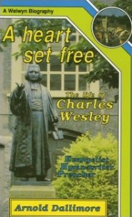A Heart Set Free: The Life of Charles Wesley