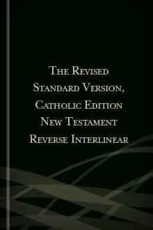 The Revised Standard Version, Catholic Edition New Testament Reverse Interlinear