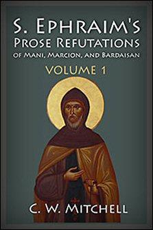 S. Ephraim's Prose Refutations of Mani, Marcion, and Bardaisan, vol. 1