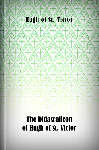 The Didascalicon of Hugh of St. Victor: A Medieval Guide to the Arts