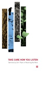 Take Care How You Listen: Sermons by John Piper on Receiving the Word