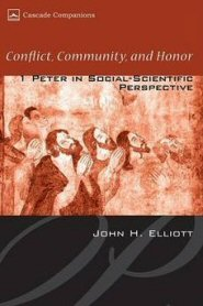 Conflict, Community, and Honor: 1 Peter in Social-Scientific Perspective
