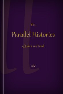 The Parallel Histories of Judah and Israel, with Copious Explanatory Notes, Vol. I