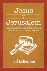 Jesus v. Jerusalem: A Commentary on Luke 9:51–20:26, Jesus' Lawsuit Against Israel