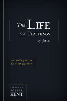 The Life and Teachings of Jesus: According to the Earliest Records