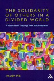 The Solidarity of Others in a Divided World: A Postmodern Theology after Postmodernism