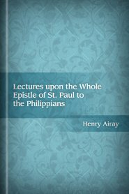 Lectures upon the Whole Epistle of St. Paul to the Philippians